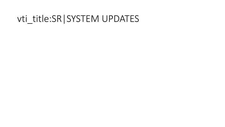 vti_title:SR|SYSTEM UPDATES