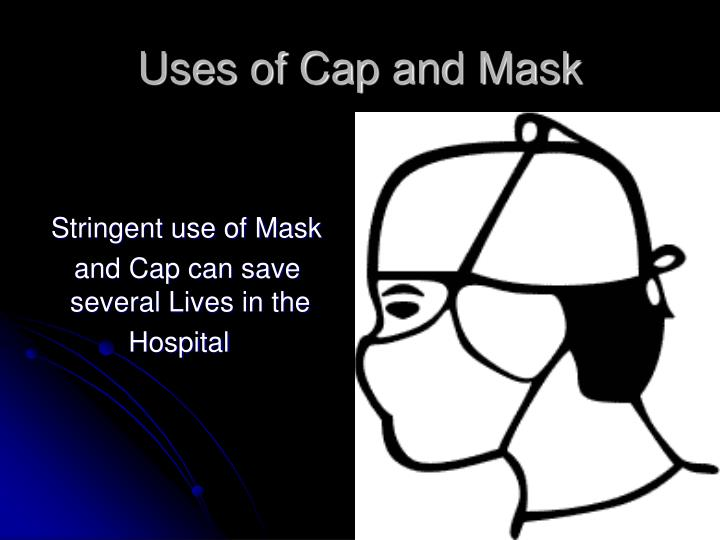Uses of Cap and Mask