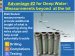 advantage 2 for deep water measurements beyond at the bit