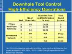 downhole tool control high efficiency operations