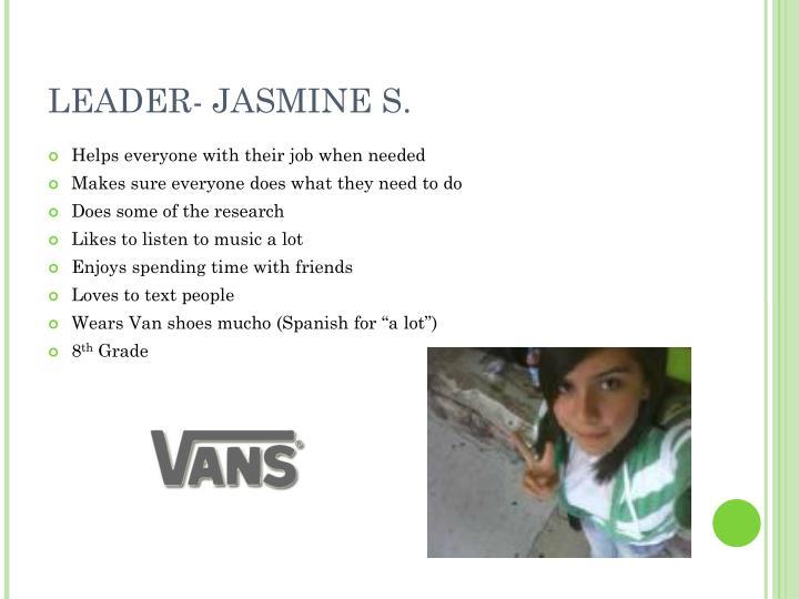 LEADER- JASMINE S.