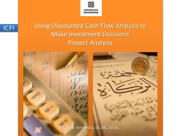 Using discounted cash flow analysis to make investment decisions project analysis