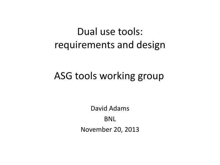 Dual use tools requirements and design