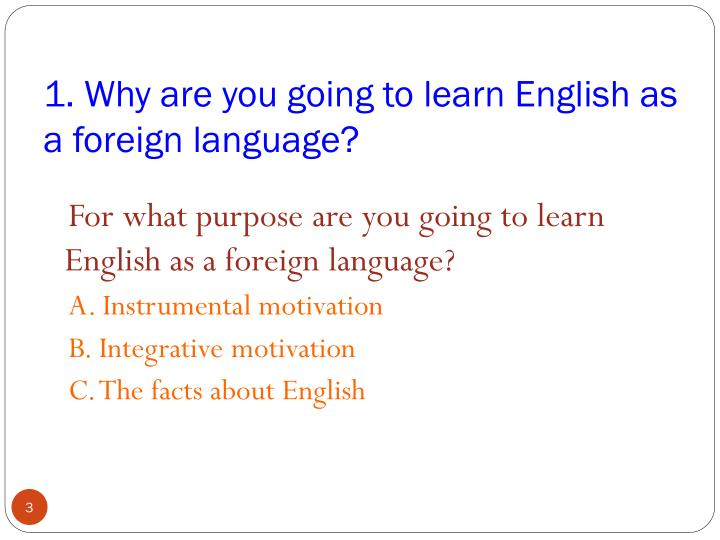1. Why are you going to learn English as a foreign language?
