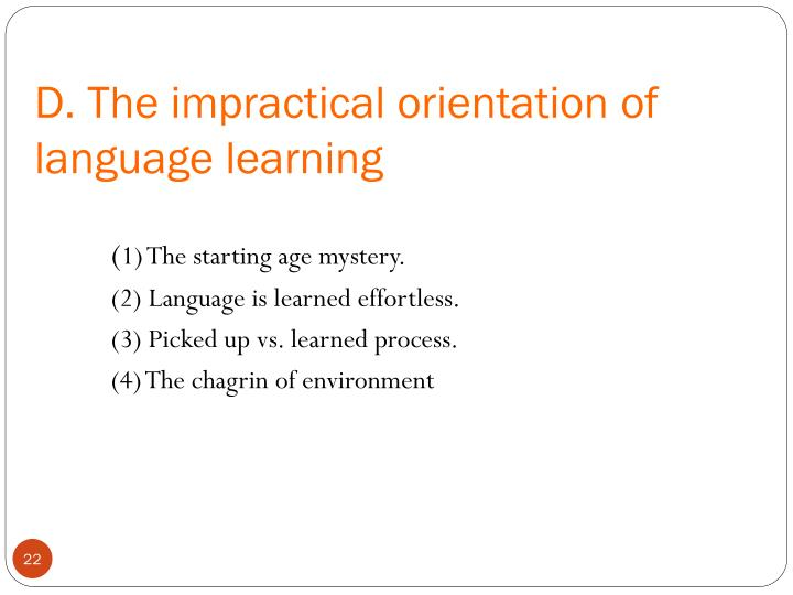 D. The impractical orientation of language learning
