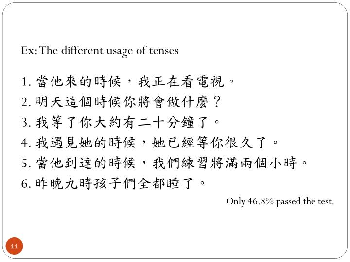 Ex: The different usage of tenses