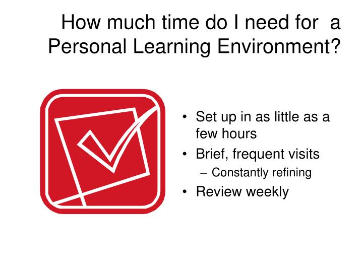 How much time do I need for  a Personal Learning Environment?