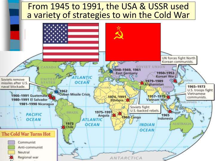 From 1945 to 1991, the USA & USSR used    a variety of strategies to win the Cold War