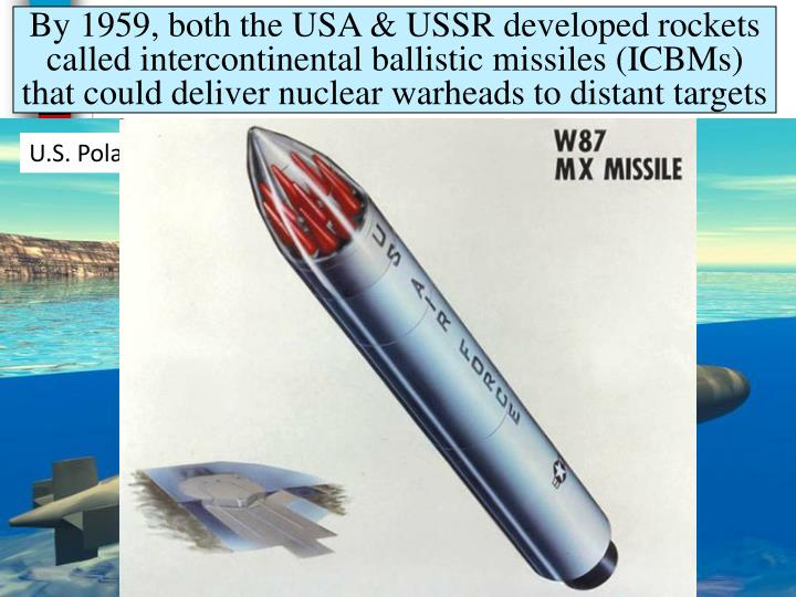 By 1959, both the USA & USSR developed rockets called intercontinental ballistic missiles (ICBMs) that could deliver nuclear warheads to distant targets