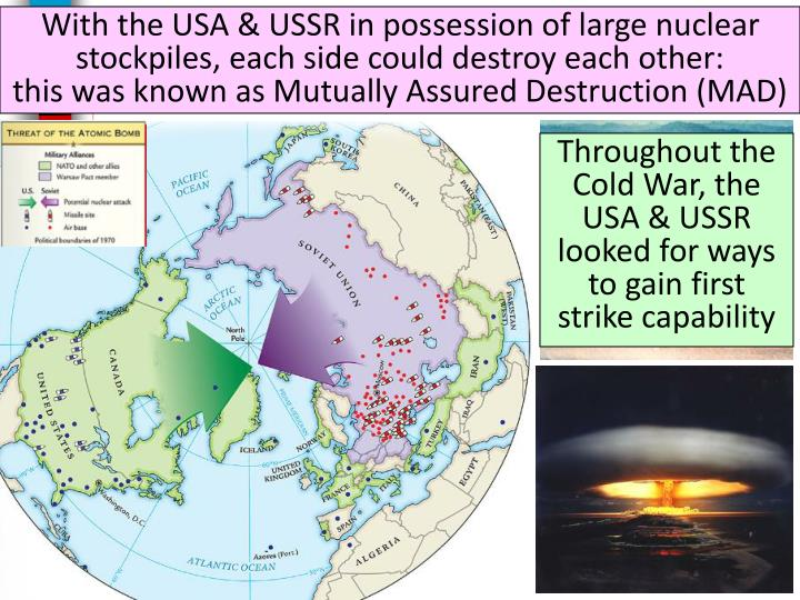 With the USA & USSR in possession of large nuclear stockpiles, each side could destroy each other: