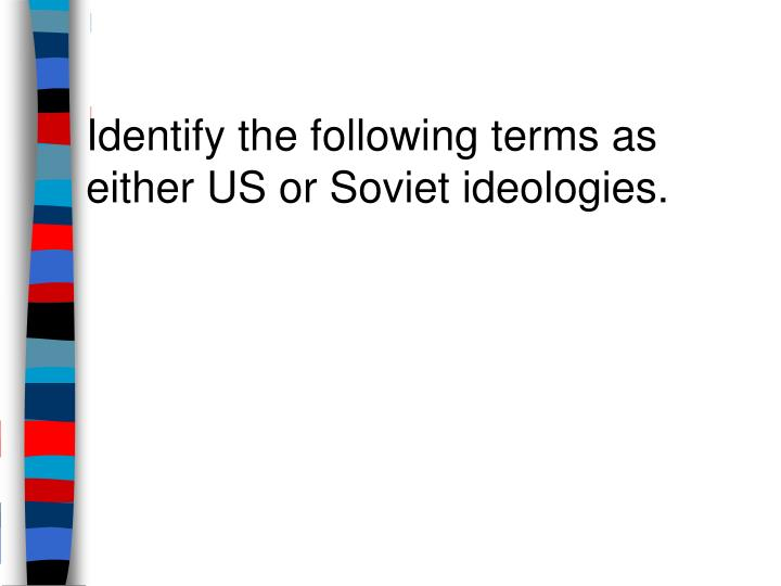 Identify the following terms as either US or Soviet ideologies.