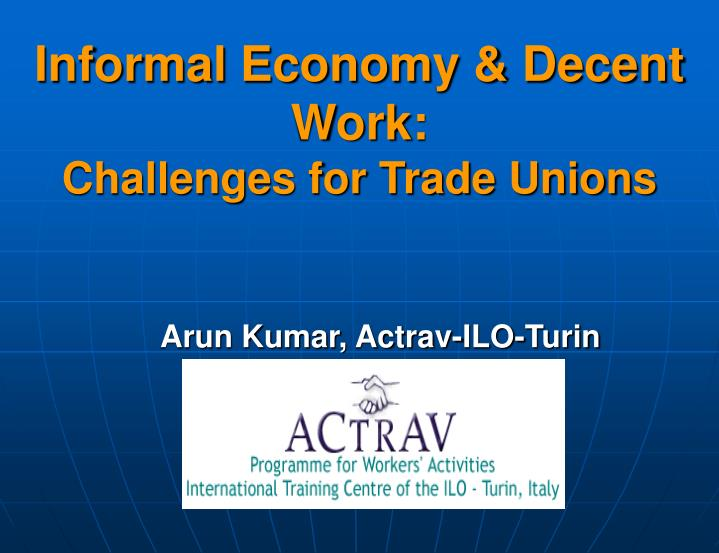 Informal economy decent work challenges for trade unions