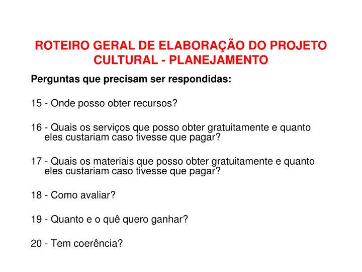 ROTEIRO GERAL DE ELABORAÇÃO DO PROJETO CULTURAL - PLANEJAMENTO