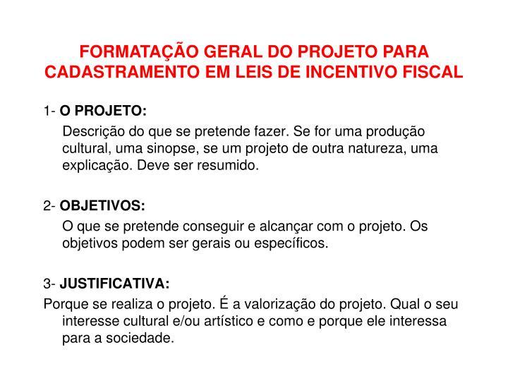 FORMATAÇÃO GERAL DO PROJETO PARA CADASTRAMENTO EM LEIS DE INCENTIVO FISCAL