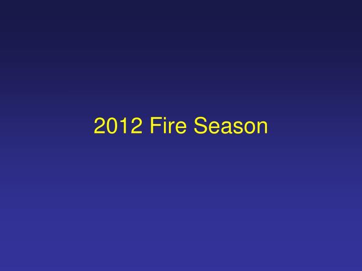 2012 Fire Season