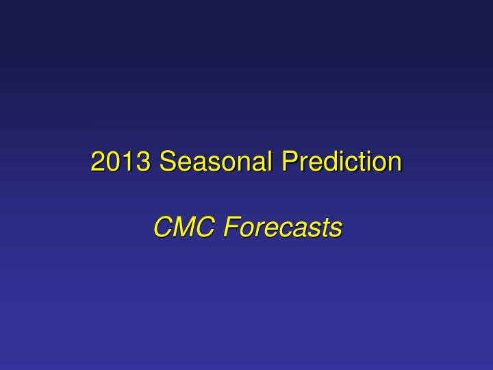 2013 Seasonal Prediction