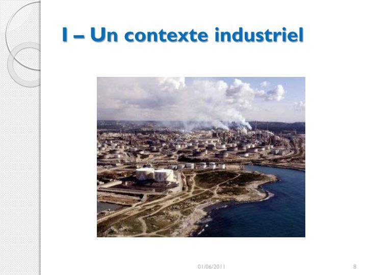 I – Un contexte industriel