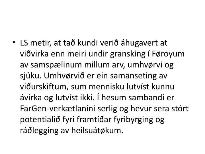 LS metir, at tað kundi verið áhugavert at viðvirka enn meiri undir gransking í Føroyum av