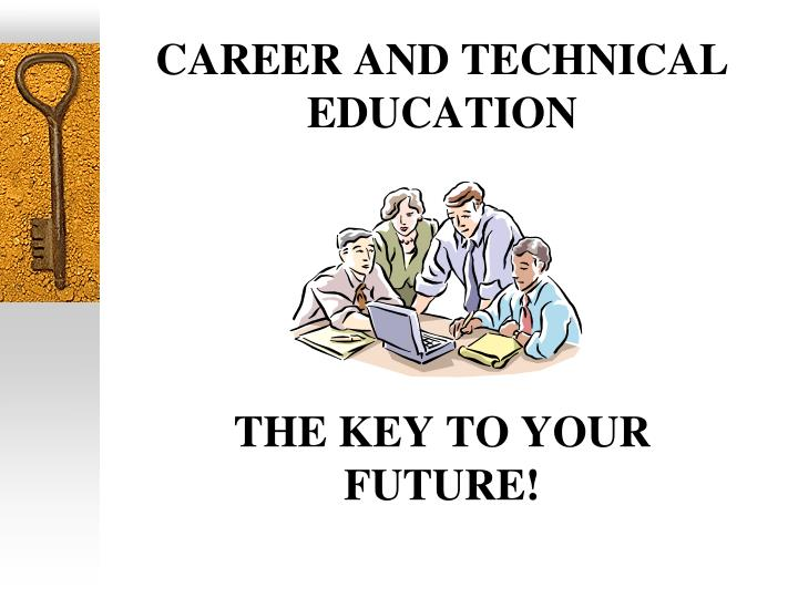 Career and technical education the key to your future