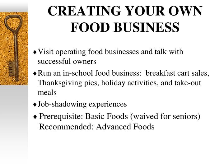 CREATING YOUR OWN FOOD BUSINESS