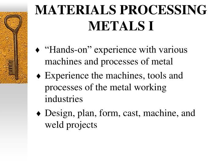 MATERIALS PROCESSING METALS I