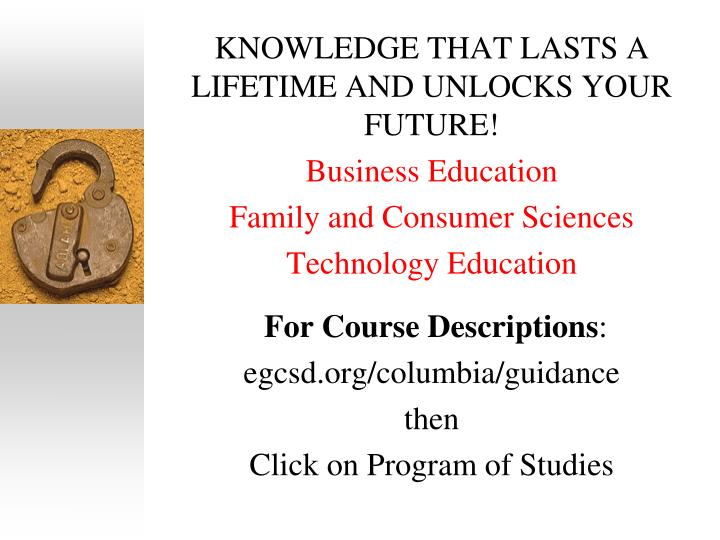 KNOWLEDGE THAT LASTS A LIFETIME AND UNLOCKS YOUR FUTURE!
