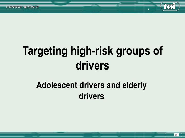 Targeting high risk groups of drivers