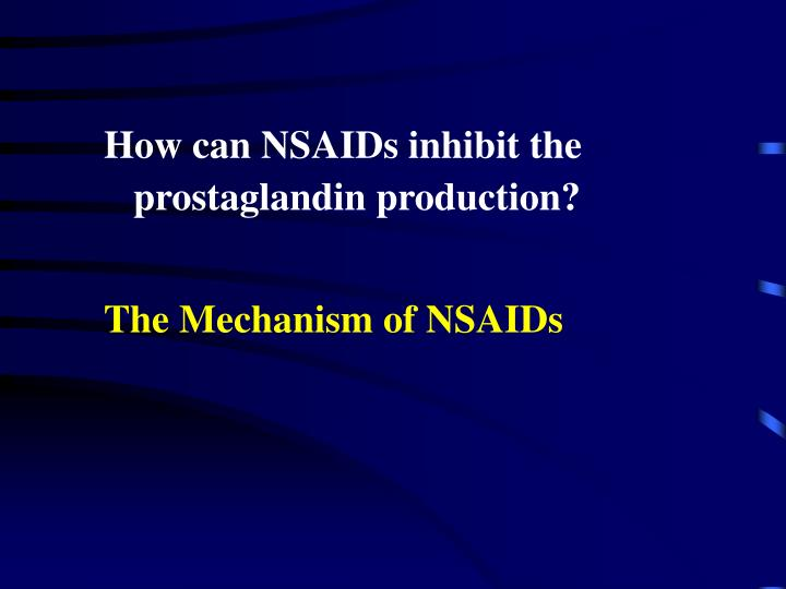 How can NSAIDs inhibit the prostaglandin production?