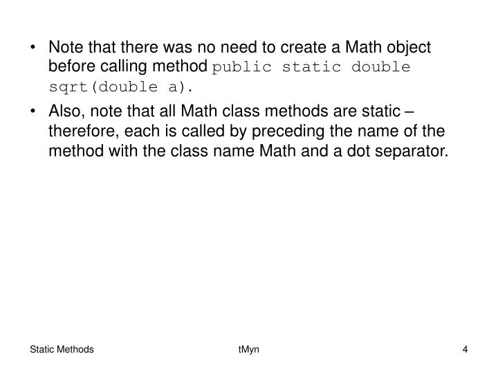 Note that there was no need to create a Math object before calling method