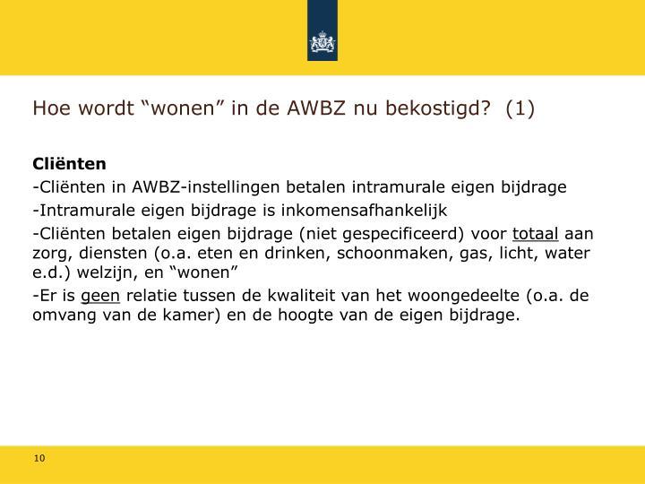 """Hoe wordt """"wonen"""" in de AWBZ nu bekostigd?  (1)"""
