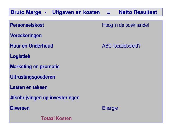 Bruto Marge-    Uitgaven en kosten     =      Netto Resultaat