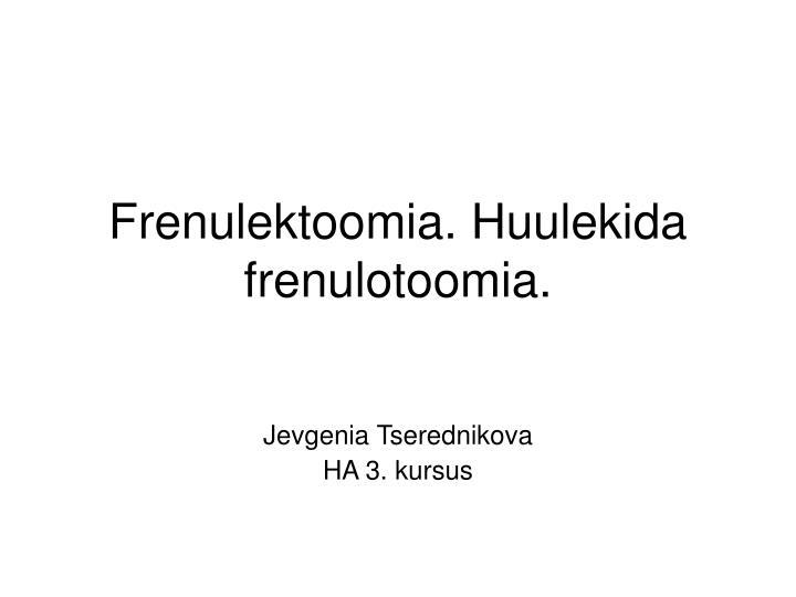 Frenulektoomia. Huulekida frenulotoomia.