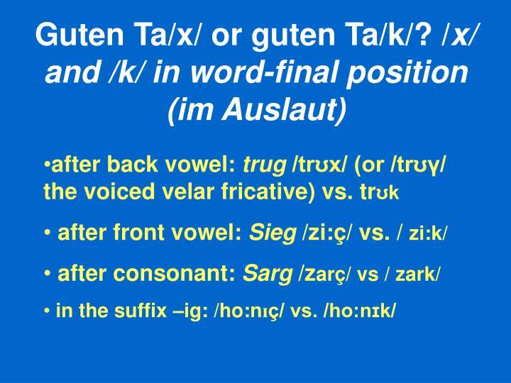 Guten Ta/x/ or guten Ta/k/? /