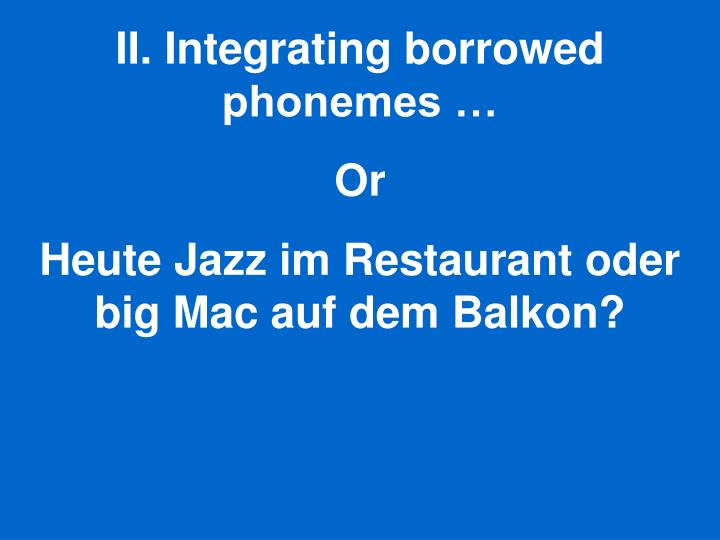 II. Integrating borrowed phonemes …