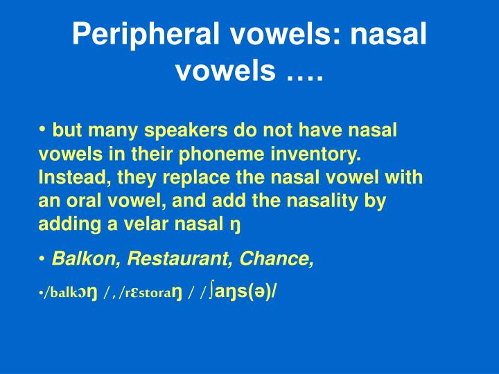 Peripheral vowels: nasal vowels ….