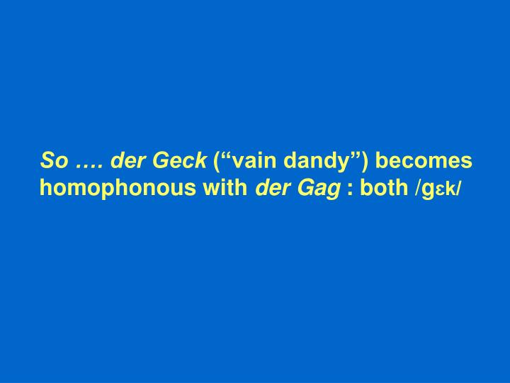 So …. der Geck