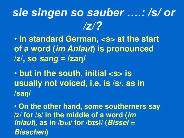 sie singen so sauber ….: /s/ or /z/?