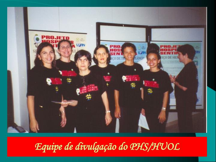 Equipe de divulgação do PHS/HUOL