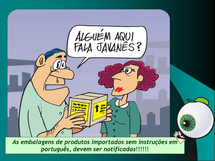 As embalagens de produtos importados sem instruções em português,