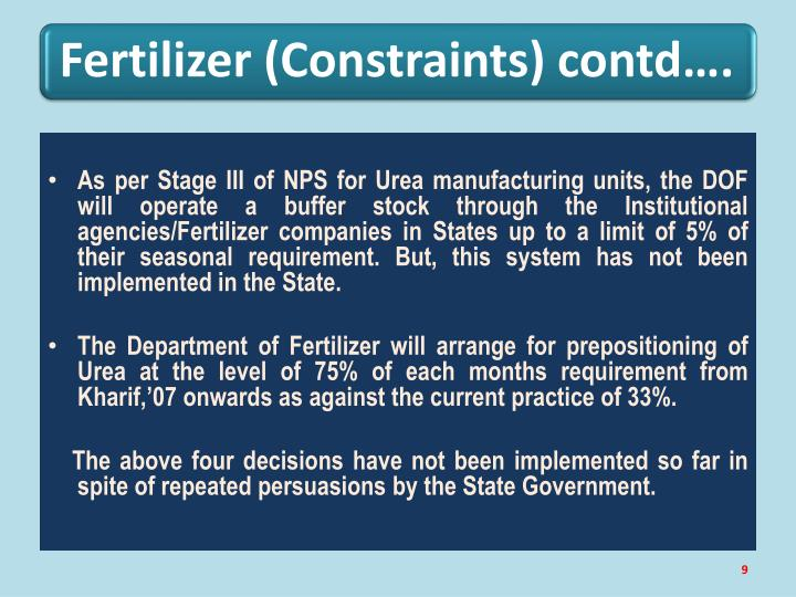 As per Stage III of NPS for Urea manufacturing units, the DOF will operate a buffer stock through the Institutional agencies/Fertilizer companies in States up to a limit of 5% of their seasonal requirement. But, this system has not been implemented in the State.