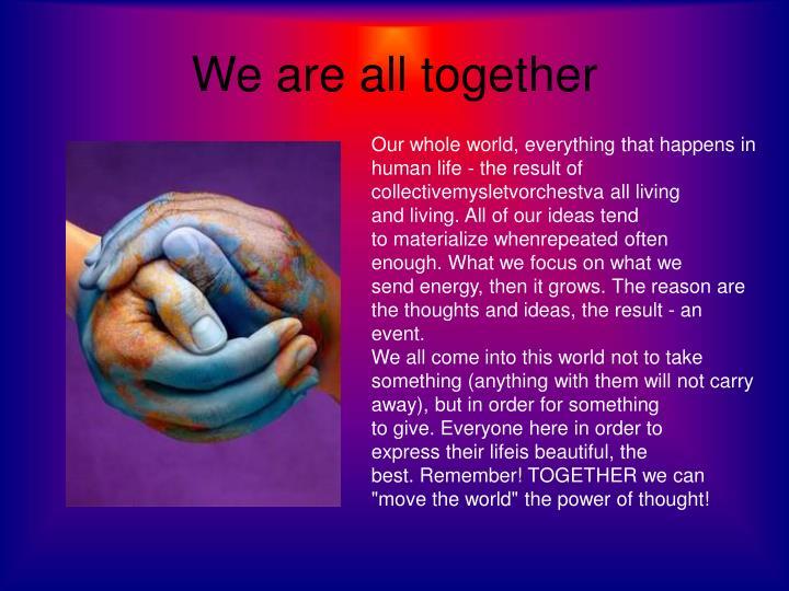 We areall together