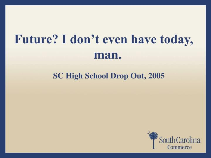 Future? I don't even have today, man.
