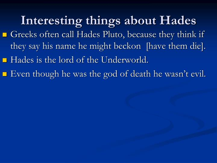 Interesting things about Hades
