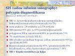 sis saline infusion sonography polyypin diagnostiikassa kroon et al bjog 2003 110 938 47