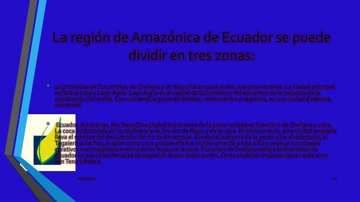 La región de Amazónica de Ecuador se puede dividir en tres zonas: