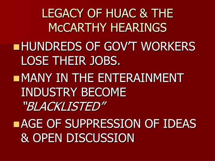 LEGACY OF HUAC & THE McCARTHY HEARINGS