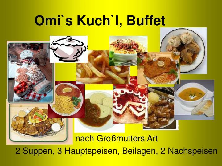 Omi`s Kuch`l, Buffet