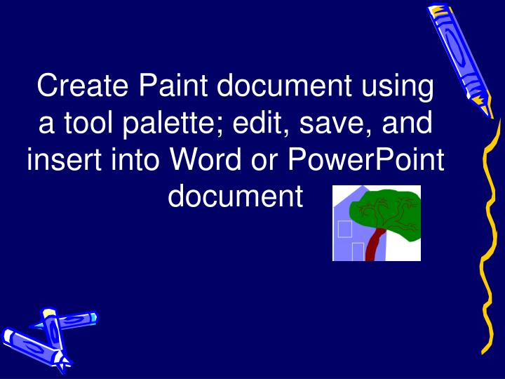 Create Paint document using a tool palette; edit, save, and insert into Word or PowerPoint document