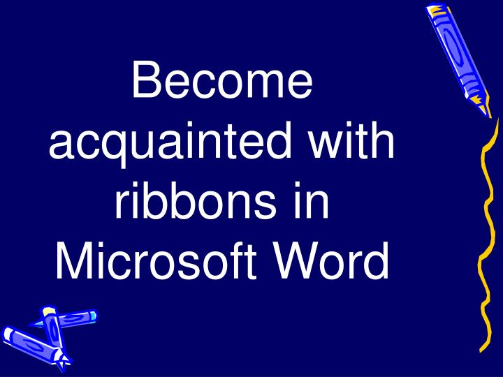 Become acquainted with ribbons in Microsoft Word