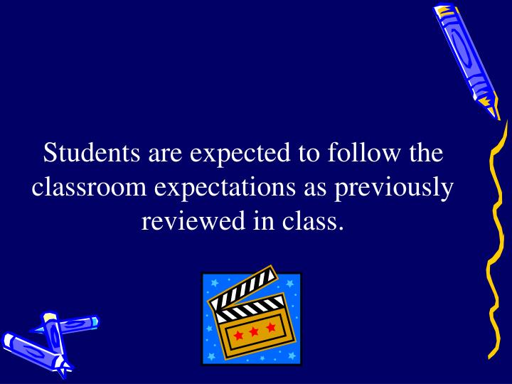 Students are expected to follow the classroom expectations as